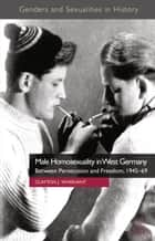 Male Homosexuality in West Germany ebook by Clayton Whisnant