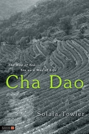 Cha Dao - The Way of Tea, Tea as a Way of Life ebook by Solala Towler