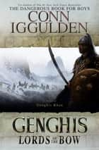 Genghis: Lords of the Bow ebook by Conn Iggulden