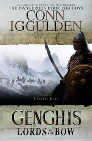 Genghis: Lords of the Bow - A Novel ebook by Conn Iggulden