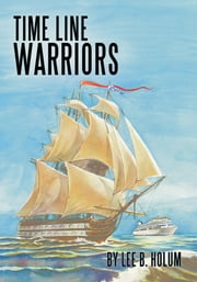 Time Line Warriors ebook by Lee B. Holum