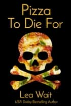 Pizza To Die For eBook by Lea Wait