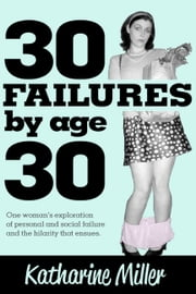 30 Failures by Age 30 ebook by Katharine Miller