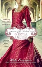 Secrets of the Tudor Court: By Royal Decree ebook by Kate Emerson