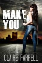 Make You (Stake You #2) ebook by Claire Farrell