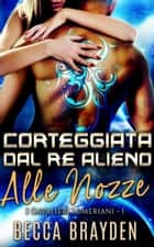 Corteggiata dal re alieno alle nozze eBook by
