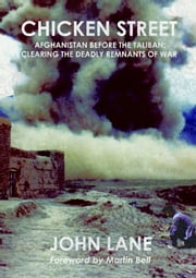 Chicken Street - Afghanistan before the Taliban: Clearing the Deadly Remnants of War ebook by John Lane