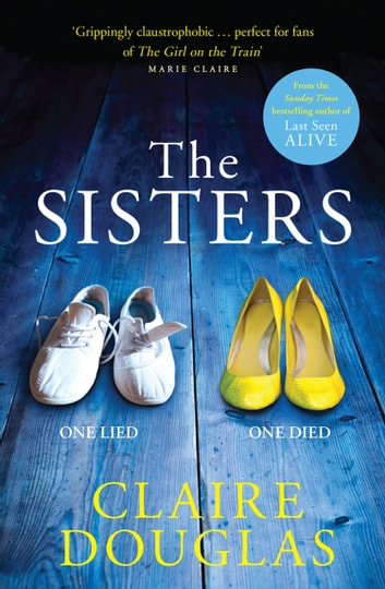 The Sisters: A gripping psychological suspense ebook by Claire Douglas