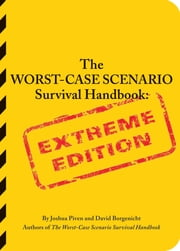 The Worst-Case Scenario Survival Handbook - Extreme Edition ebook by David Borgenicht,Joshua Piven