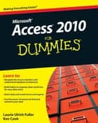 Access 2010 For Dummies ebook by Laurie Ulrich Fuller, Ken Cook