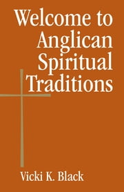 Welcome to Anglican Spiritual Traditions ebook by Vicki K. Black
