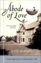 Abode of Love ebook by Kate Barlow