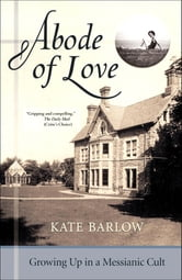 Abode of Love - Growing Up in a Messianic Cult ebook by Kate Barlow