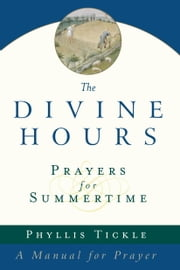 The Divine Hours (Volume One): Prayers for Summertime - A Manual for Prayer ebook by Phyllis Tickle