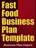 Fast Food Business Plan Template (including 6 Free Bonuses) ebook by Business Plan Expert