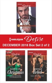 Harlequin Desire December 2018 - Box Set 2 of 2 - The Rival's Heir\Blame It On Christmas\Nashville Rebel ebook by Joss Wood, Janice Maynard, Sheri WhiteFeather