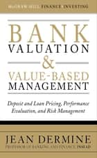 Bank Valuation and Value-Based Management: Deposit and Loan Pricing, Performance Evaluation, and Risk Management ebook by Jean Dermine