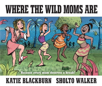 Where the Wild Moms Are ebook by Katie Blackburn