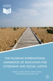 The Palgrave International Handbook of Education for Citizenship and Social Justice ebook by Andrew Peterson,Robert Hattam,Michalinos Zembylas,James Arthur