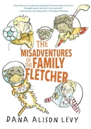 The Misadventures of the Family Fletcher ebook by Dana Alison Levy