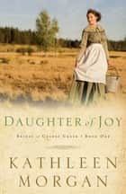 Daughter of Joy (Brides of Culdee Creek Book #1) 電子書 by Kathleen Morgan