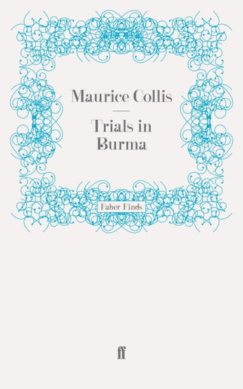 Trials in Burma ebook by Maurice Collis