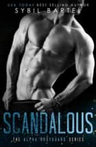 Scandalous - The Alpha Bodyguard Series ebook by Sybil Bartel