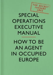 SOE Manual: How to be an Agent in Occupied Europe ebook by Special Operations Executive