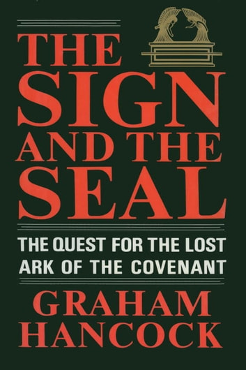 The Sign and the Seal - The Quest for the Lost Ark of the Covenant ebook by Graham Hancock