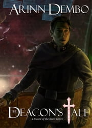 The Deacon's Tale ebook by Arinn Dembo