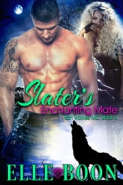 Slater's Enchanting Mate, Book 4 - Iron Wolves MC ebook by Elle Boon