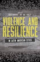 Violence and Resilience in Latin American Cities ebook by Kees Koonings, Dirk Kruijt