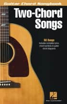 Two-Chord Songs - Guitar Chord Songbook ebook by Hal Leonard Corp.