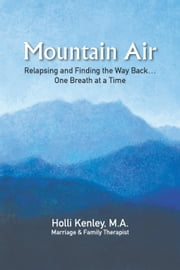 Mountain Air - Relapsing and Finding The Way Back... One Breath at a Time ebook by Holli Kenley,Jondra Pennington