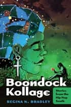 Boondock Kollage - Stories from the Hip Hop South ebook by Regina N. Bradley