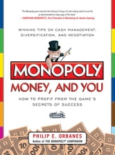 Monopoly, Money, and You: How to Profit from the Game's Secrets of Success ebook by Philip E. Orbanes