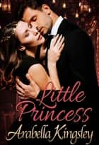 Little Princess - A Daddy Dom Romance ebook by Arabella Kinglsey