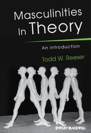 Masculinities in Theory - An Introduction ebook by Todd W. Reeser
