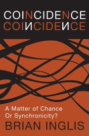 Coincidence: a Matter of Chance - or Synchronicity? ebook by Brian Inglis
