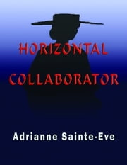 Horizontal Collaborator ebook by Sainte-Eve, Adrianne