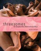 Threesomes: For Couples Who Want to Know More - For Couples Who Want to Know More ebook by Lainie Speiser