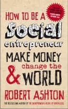 How to be a Social Entrepreneur ebook by Robert Ashton