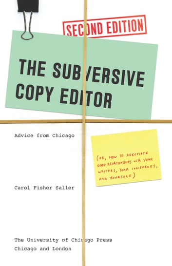 The Subversive Copy Editor, Second Edition - Advice from Chicago (or, How to Negotiate Good Relationships with Your Writers, Your Colleagues, and Yourself) ebook by Carol Fisher Saller