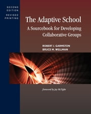 The Adaptive School - A Sourcebook for Developing Collaborative Groups ebook by Robert J. Garmston,Bruce M. Wellman