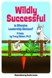 Wildly Successful - Is Effective Leadership Obvious? ebook by Ph.D. Tracy Weber