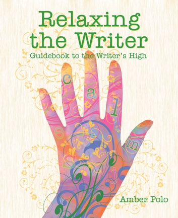 Relaxing the Writer: Guidebook to the Writer's High ebook by Amber Polo