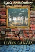 Living Canvas - Northwest Suburbs, #2 ebook by Karla Brandenburg