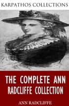 The Complete Ann Radcliffe Collection ebook by Ann Radcliffe