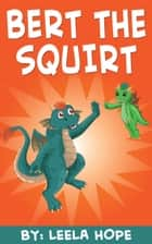 Bert The Squirt ebook by Leela Hope