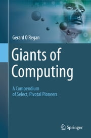 Giants of Computing - A Compendium of Select, Pivotal Pioneers ebook by Gerard O'Regan